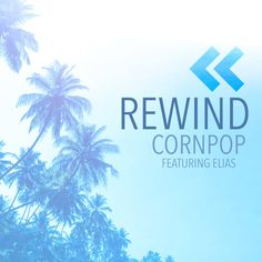 Rewind by Cornpop Elias was added to my Discover Weekly playlist on Spotify