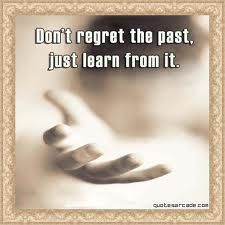 Don't regret the past, just learn from it....