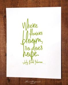Lovely art by a lovely lady. Letterpress Lady Bird's Quote Green by thimblepress on Etsy, $25.00