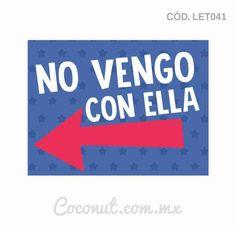 """Letrero para fiestas """"No vengo con ella"""""""