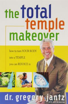 The Total Temple Makeover: How To Turn Your Body Into a Temple You Can Rejoice In by Dr. Gregory Jantz $10 #health #DrJantz