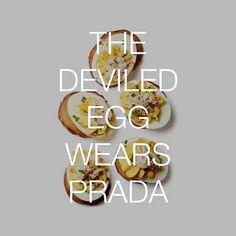The deviled egg wears prada