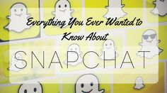 Everything You Ever Wanted to Know About Using Snapchat