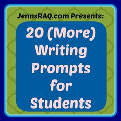 20 More Writing Prompts for Students #homeschool - Jenn's RAQ