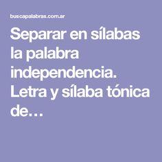 Separar en sílabas la palabra independencia. Letra y sílaba tónica de…