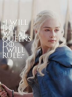 I will do what Queens do. I will rule. – Daenerys Targaryen via gameofthrones-fanart suggested reading: 10 Best Game of Thrones Quotes by Khaleesi Daenerys Targaryen Game Of Thrones Tumblr, Game Of Thrones Facts, Game Of Thrones Dragons, Game Of Thrones Quotes, Game Of Thrones Funny, Game Of Thrones Characters, Cersei Lannister, Daenerys Targaryen, Tyron Lannister