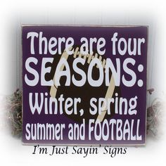 There are 4 seasons: Winter, spring, summer and football wood sign by ImJustSayinSigns on Etsy https://www.etsy.com/listing/200329091/there-are-4-seasons-winter-spring-summer
