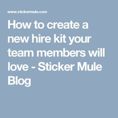 How to create a new hire kit your team members will love - Sticker Mule Blog