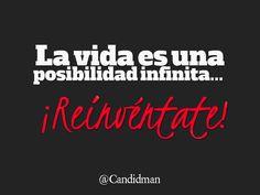 La vida es una posibilidad infinita  Reinvéntate!  @Candidman     #Frases Candidman Motivación Vida @candidman