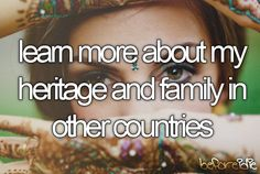 Bucket list: Learn more about my heritage and family on other countries Life List, Before I Die, Celebrity Travel, My Heritage, So Little Time, Decir No, Things To Do, Let It Be, Bucket Lists