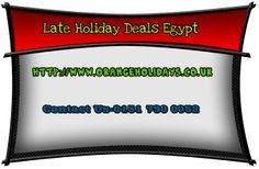 http://www.orangeholidays.co.uk/egypt-late-deals-egypt-deals-late-deal-holidays-to-egypt.html late holiday deals egypt