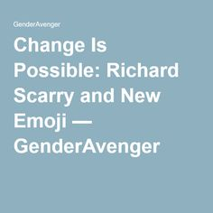 Change Is Possible: Richard Scarry and New Emoji — GenderAvenger