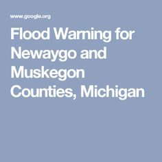 Flood Warning for Newaygo and Muskegon Counties, Michigan