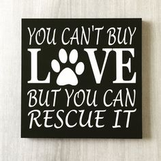 You Can't Buy Love But you can Rescue It / Dog Rescue Sign / Dog Lover Decor… Gifts For Dog Owners, Dog Lover Gifts, Dog Lovers, Rescue Dogs, Animal Rescue, Rescue Dog Quotes, Animal Shelter, Shelter Dogs, Cat Signs