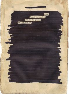 """They found themselves pulled to pieces in an instant."" Black out poetry by Ferrin McGinness Poetry Art, Poetry Quotes, Quotes Quotes, Qoutes, Book Art, Found Poetry, Blackout Poetry, Old Books, Altered Books"
