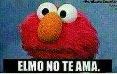 Elmo no te ama // Memes Elmo Memes, Cartoon Memes, New Memes, Dankest Memes, Spanish Memes, Humor Grafico, Relationship Memes, Mood Pics, Meme Faces