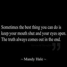 The truth always comes out...Mandy Hale quote
