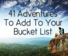 Gypsy Vita World Traveler| SErafini Amelia| 41 Adventures To Add To Your Bucket List.. some of these sound awesome! Some, not so much.