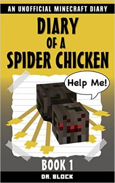 Diary of a Spider Chicken: An Unofficial Minecraft Diary (Minecraft Spider Chicken Book 1) - Kindle edition by Dr. Block. Children Kindle eBooks @ Amazon.com.