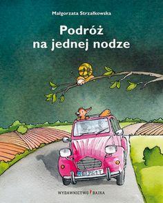 Podróż na jednej nodze - Małgorzata Strzałkowska - Wydawnictwo Bajka - książki dla dzieci Tractor