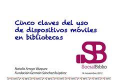 cinco-claves-del-uso-de-dispositivos-mviles-en-bibliotecas by SocialBiblio via Slideshare