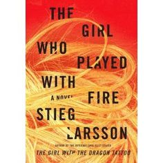 The Girl Who Played with Fire - Stieg Larsson  Summer - 2011  2nd in Millennium series