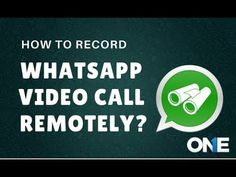 How to record WhatsApp video and voice calls remotely?