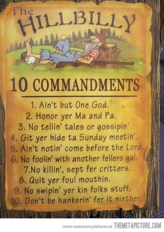 Hillbilly Ten Commandments.    ♎ ☮ ✌ ♥ PeAcE ♥ ✌ ☮☺☮ ☯ ☠ ♫ ❤ (。◕‿◕。) ツ ☆ εїз ❁ ☀LOVE Jean 3 16, Line Dance, Southern Sayings, Southern Humor, Country Quotes, Funny Country Sayings, Humorous Sayings, Clever Sayings, 10 Commandments