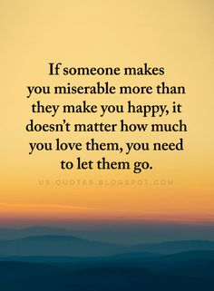 Negative People Quotes If Someone makes you miserable more than they make you happy, it doesn't matter how much you love them, you need to let them go. Letting Go Quotes, Go For It Quotes, Be Yourself Quotes, Let Them Go Quotes, Hang On Quotes, Hang In There Quotes, People Hurt You Quotes, What If Quotes, Make You Happy Quotes