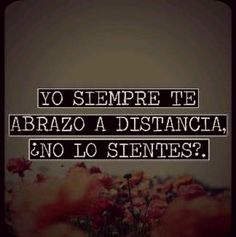 Yo siempre te abrazo a distancia… Favorite Quotes, Best Quotes, Love Quotes, Motivational Phrases, Inspirational Quotes, Frases Love, Quotes En Espanol, Love Phrases, Love Others
