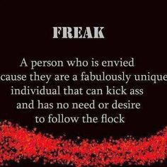 When I was younger, if someone called me a freak, I was offended. I spent days being upset. How could they think I was a freak? Beats By, Thats The Way, That Way, Karaoke, I Am A Freak, Le Freak, Freak Flag, Horse Quotes, Horse Sayings