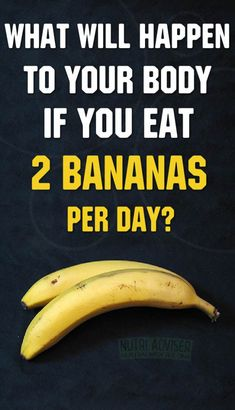 If you are not a person that eats bananas every day or you eat them rarely,then you can do a little experiment - try just for a month to eat two bananas per day.