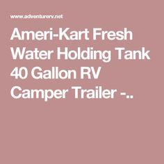 Ameri-Kart Fresh Water Holding Tank 40 Gallon RV Camper Trailer -..