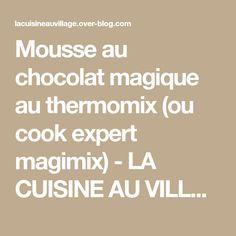 Mousse au chocolat magique au thermomix (ou cook expert magimix) - LA CUISINE AU VILLAGE
