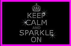 Keep Calm and Sparkle On Rhinestone T-shirt http://www.regaliarags.com/KeepCalmRhinestoneTee.htm