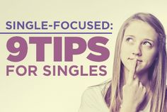 True Woman | Single-Focused: Nine Tips for Singles -- needed to be reminded of all these things.