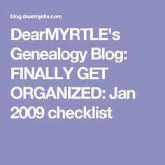 DearMYRTLE's Genealogy Blog: FINALLY GET ORGANIZED: Jan 2009 checklist