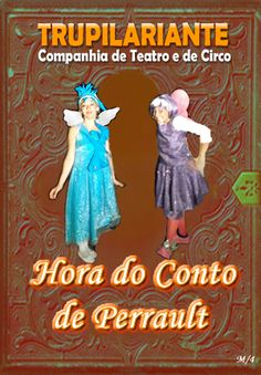 HORA DO CONTO DE PERRAULT www.trupilariante.com trupilariante@trupilariante.com https://www.facebook.com/TrupilarianteCompanhiaDeTeatroCirco?ref=hl