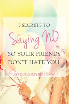3 secrets to saying no confidently, so your friends don't hate you.