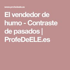 El vendedor de humo - Contraste de pasados | ProfeDeELE.es Past Tense, Glass Art, Activities, Smoke, Past