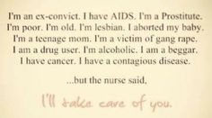 I am going to cry. Before I even knew I wanted to be a nurse, I said this same thing....wow...
