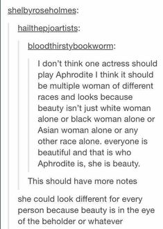 That would be SOOO cool! Beauty is in the eye of the beholder. Aphrodite would be whoever's type, that is what they would see.