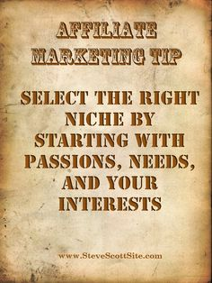 """Affiliate Marketing Tip for August 24th    """"Select the right niche by starting with passions, needs, and your interests""""    www.SteveScottSite.com    #niche #nicheblogs #nichemarketing"""