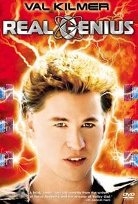 Real genius - Loved Val Kilmer in that movie!