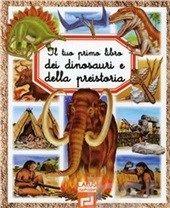 Il tuo primo libro dei dinosauri e della preistoria - - Libro - Larus - Il tuo primo libro - IBS