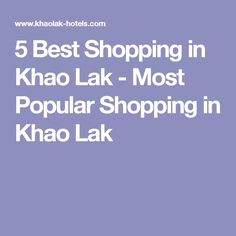 The best shopping in Khao Lak will certainly please most visitors yet leave hardcore shopaholic a bit hungry for more. Despite its rapid development since the end of the century, Khao Lak has not yet reached the mega shopping malls era. Shopping Malls, Go Shopping, Go Guide, Khao Lak, Most Popular, Asia Travel, Bali, Places To Go, Vacation Ideas