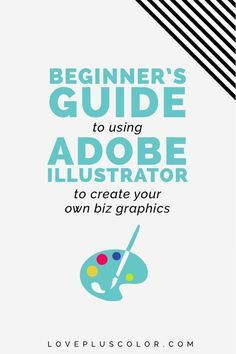 Beginner's Guide To Using Adobe Illustrator To Create Your Own Biz Graphics - LOVE PLUS COLOR: