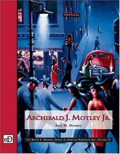 Archibald J. Motley Jr. The David C. Driskell Series of African American Art: Volume IV - Amy M. Mooney; David C. Driskell -- New Books November 2013 -- For more information click here: http://gilfind.ega.edu/vufind/Record/85799