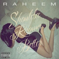 Shoulda Known Better by Raheem (TO) - Music TWEETMYSONG.COM - @tweetmysongcom