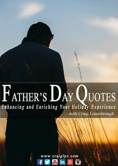 Sometimes the greatest thoughts are shared in the poverty of a few simple words. This week's newsletter is a collection of Father's Day quotations that Craig has authored over his years as a writer, counselor, pastor and life coach. Enrich your Father's Day celebration. Take a moment and review this inspirational array of quotes at https://www.craiglpc.com/fathers-day-quotes-enrich-holiday/.